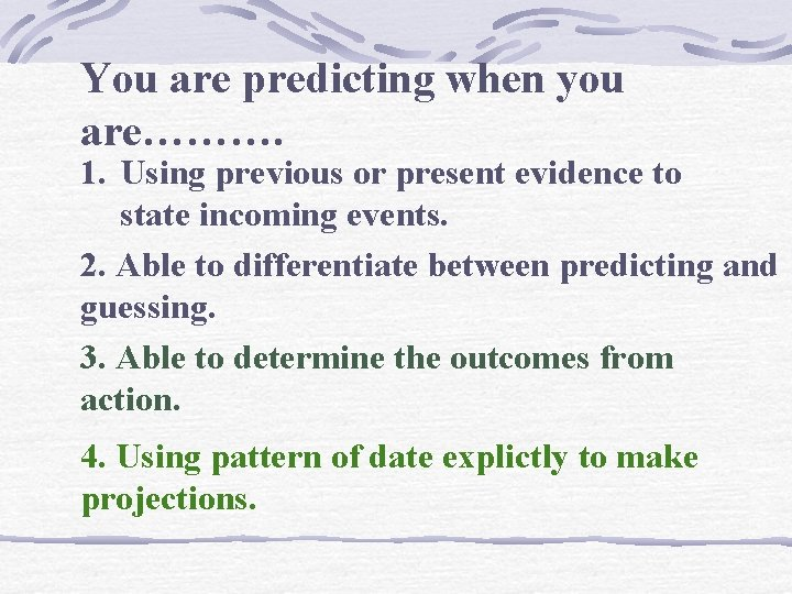 You are predicting when you are………. 1. Using previous or present evidence to state