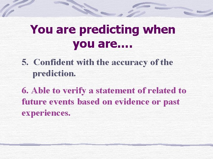 You are predicting when you are…. 5. Confident with the accuracy of the prediction.
