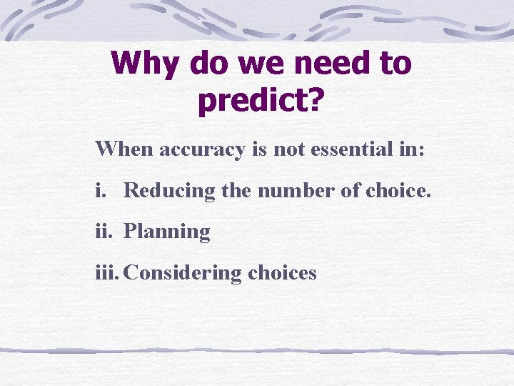 Why do we need to predict? When accuracy is not essential in: i. Reducing