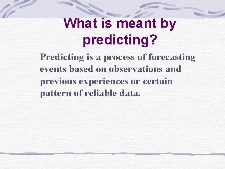 What is meant by predicting? Predicting is a process of forecasting events based on