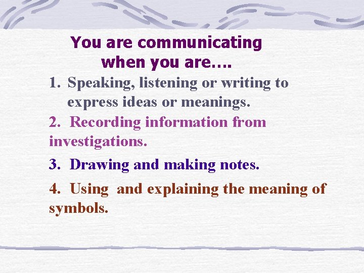 You are communicating when you are…. 1. Speaking, listening or writing to express ideas