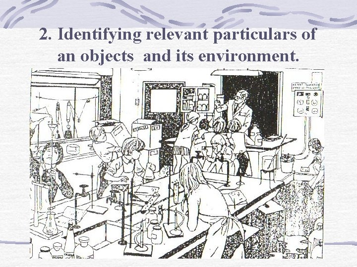 2. Identifying relevant particulars of an objects and its environment.