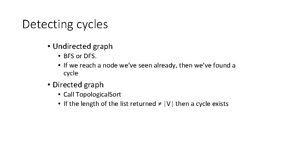 Detecting cycles • Undirected graph • BFS or DFS. • If we reach a