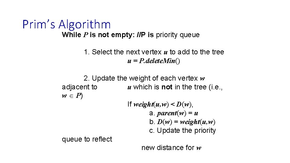 Prim's Algorithm While P is not empty: //P is priority queue 1. Select the