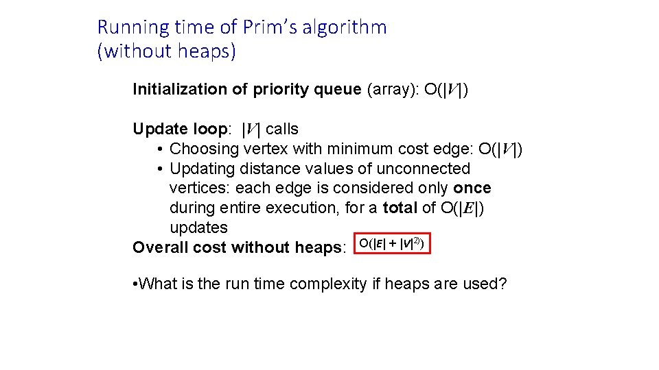 Running time of Prim's algorithm (without heaps) Initialization of priority queue (array): O(|V|) Update