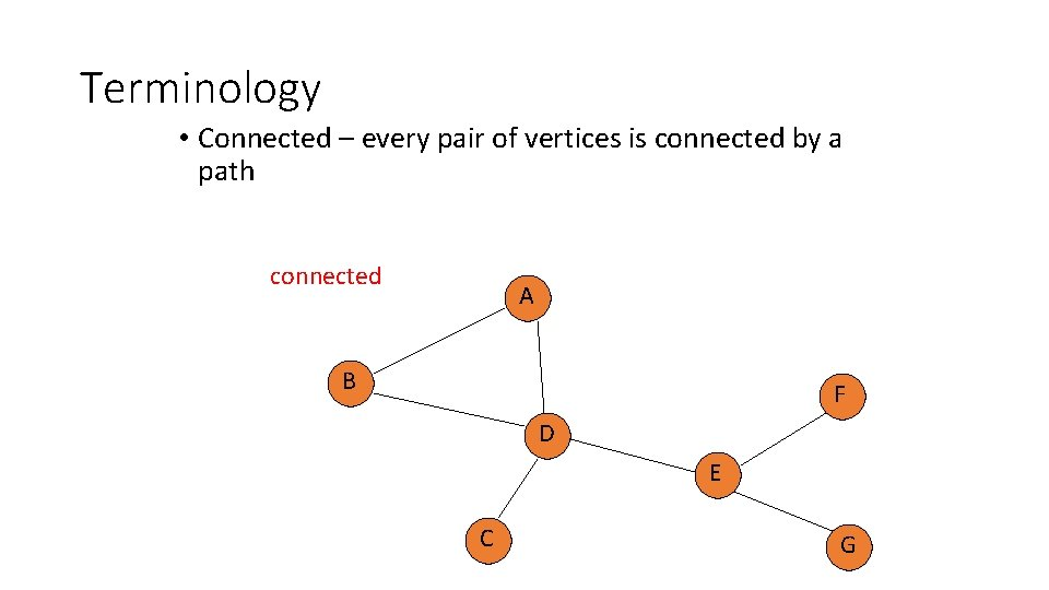 Terminology • Connected – every pair of vertices is connected by a path connected