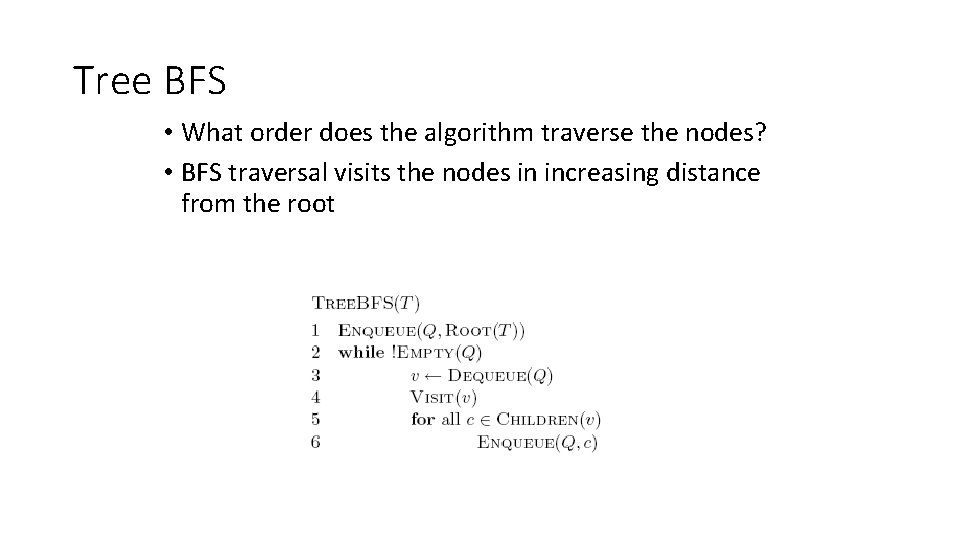 Tree BFS • What order does the algorithm traverse the nodes? • BFS traversal