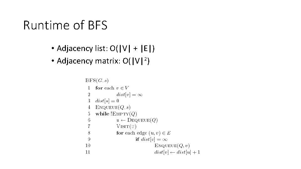 Runtime of BFS • Adjacency list: O(|V| + |E|) • Adjacency matrix: O(|V|2)