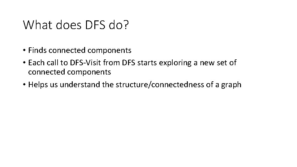 What does DFS do? • Finds connected components • Each call to DFS-Visit from