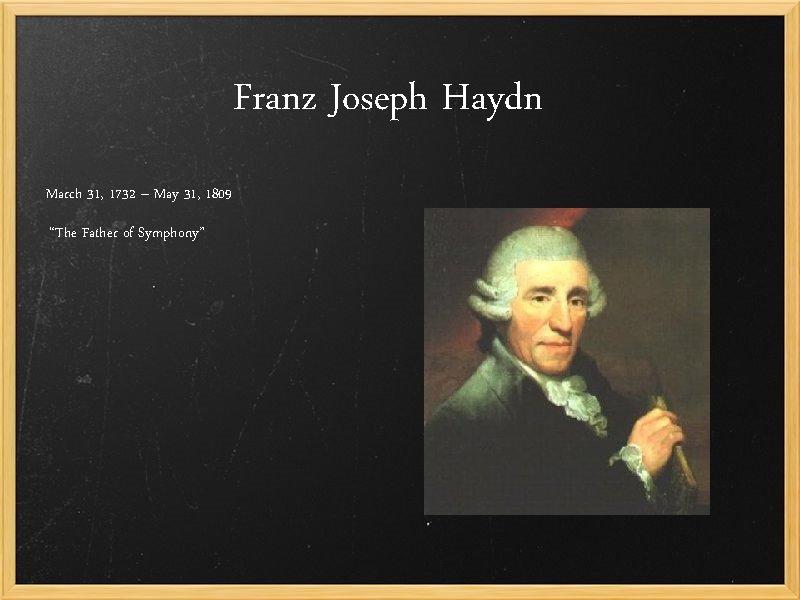 Franz Joseph Haydn March 31 1732 May 31