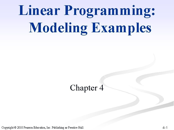 Linear Programming: Modeling Examples Chapter 4 Copyright © 2010 Pearson Education, Inc. Publishing as