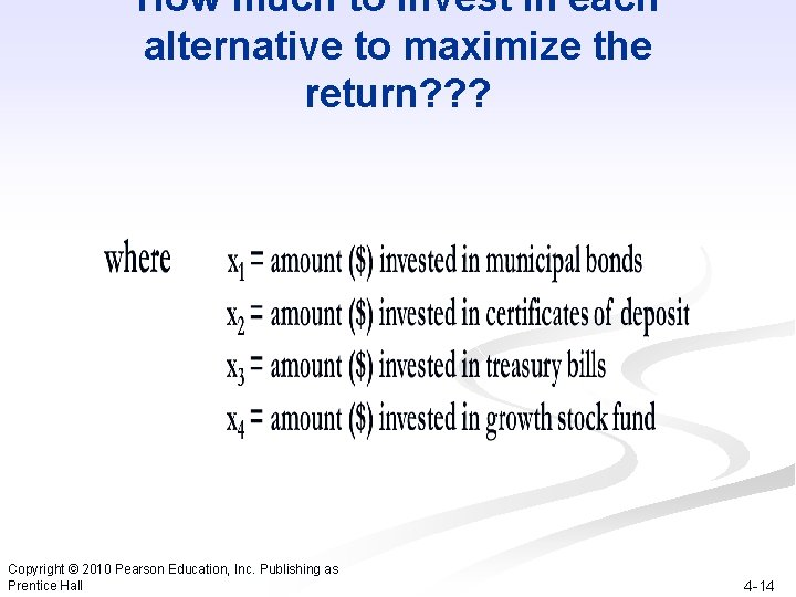 How much to invest in each alternative to maximize the return? ? ? Copyright