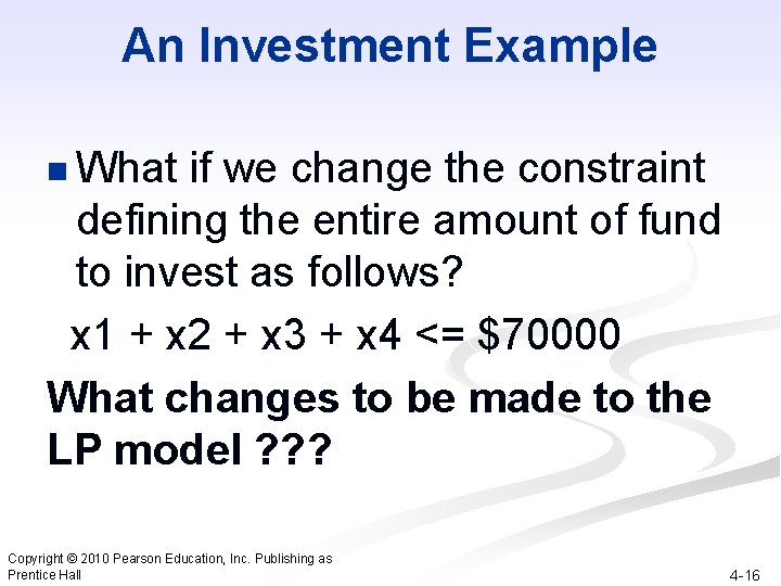 An Investment Example n What if we change the constraint defining the entire amount