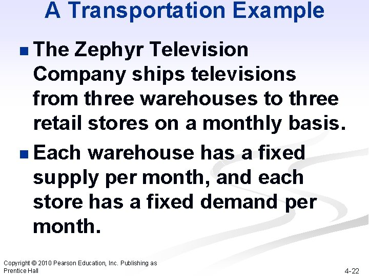 A Transportation Example n The Zephyr Television Company ships televisions from three warehouses to