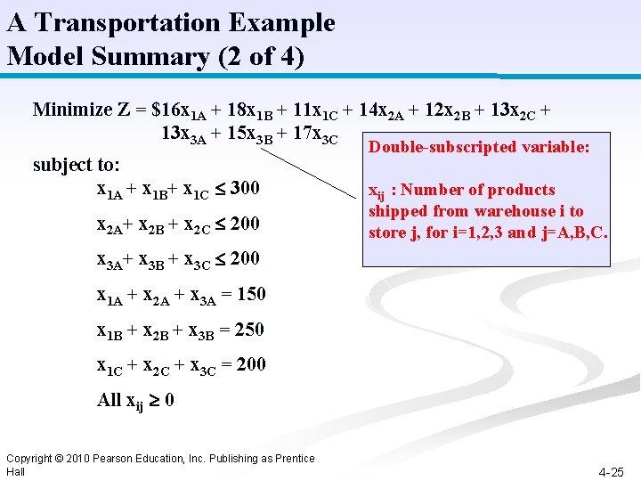 A Transportation Example Model Summary (2 of 4) Minimize Z = $16 x 1