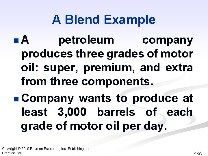 A Blend Example n. A petroleum company produces three grades of motor oil: super,