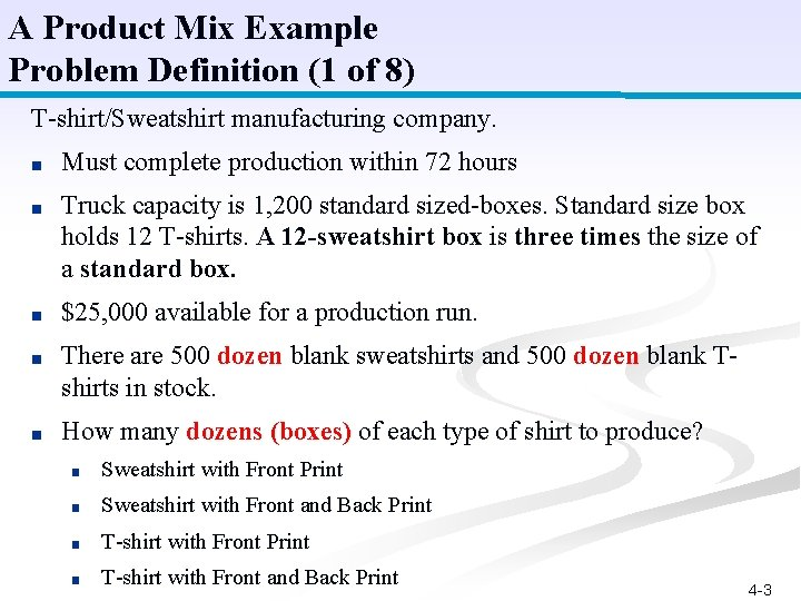 A Product Mix Example Problem Definition (1 of 8) T-shirt/Sweatshirt manufacturing company. ■ Must