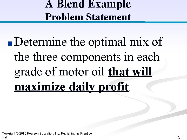 A Blend Example Problem Statement ■ Determine the optimal mix of the three components