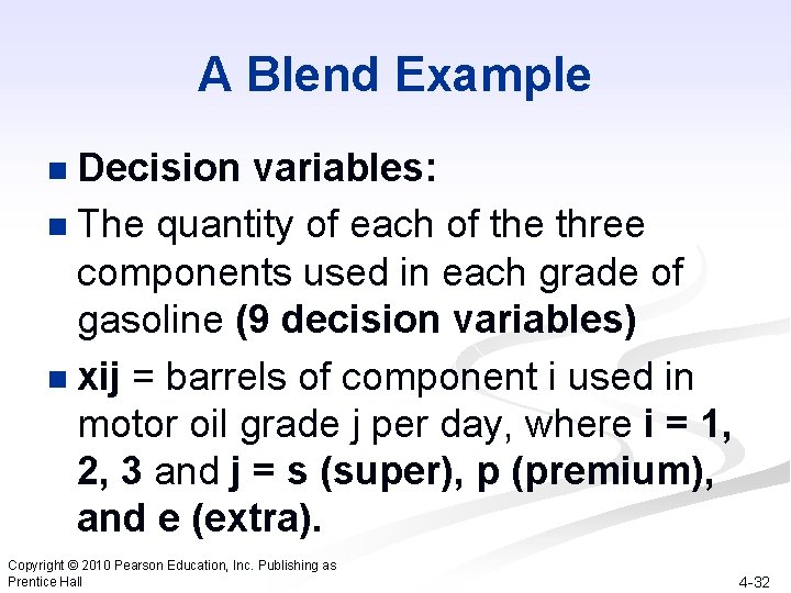 A Blend Example Decision variables: n The quantity of each of the three components