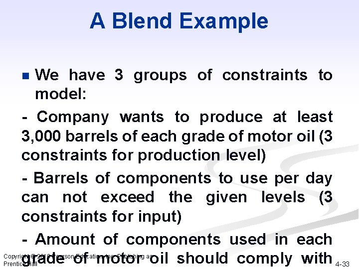 A Blend Example We have 3 groups of constraints to model: - Company wants