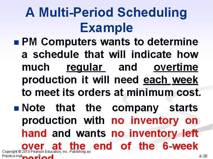 A Multi-Period Scheduling Example PM Computers wants to determine a schedule that will indicate