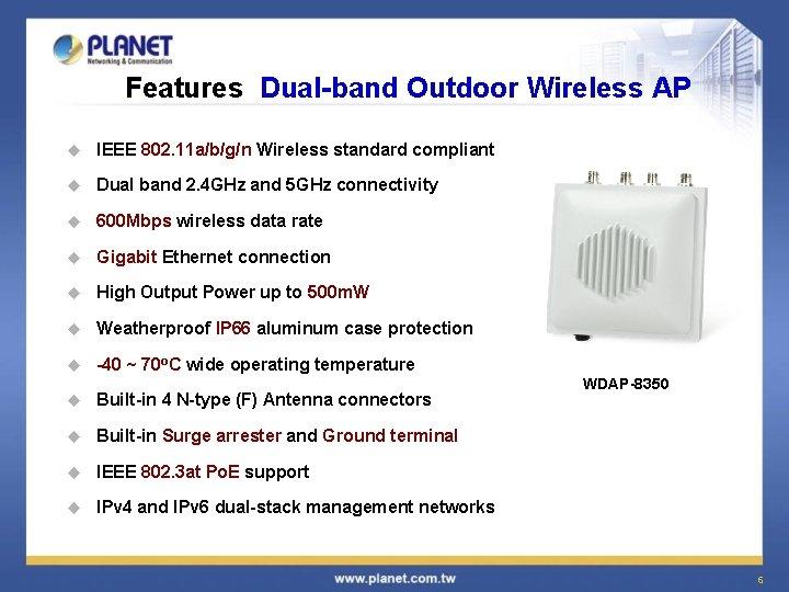 Features Dual-band Outdoor Wireless AP u IEEE 802. 11 a/b/g/n Wireless standard compliant u