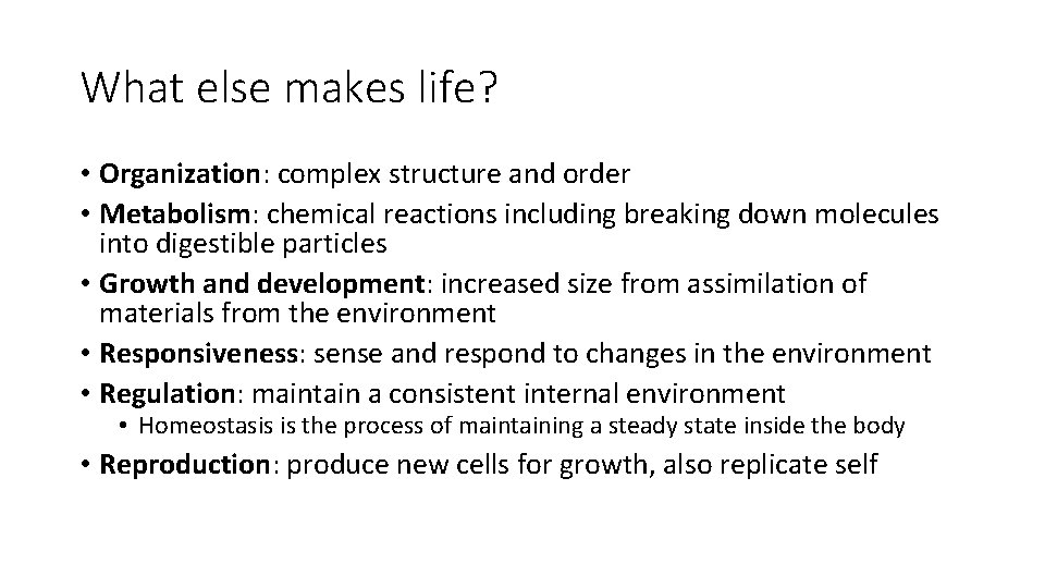 What else makes life? • Organization: complex structure and order • Metabolism: chemical reactions
