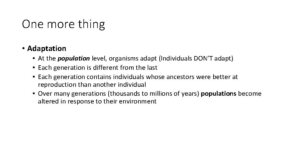 One more thing • Adaptation • At the population level, organisms adapt (Individuals DON'T