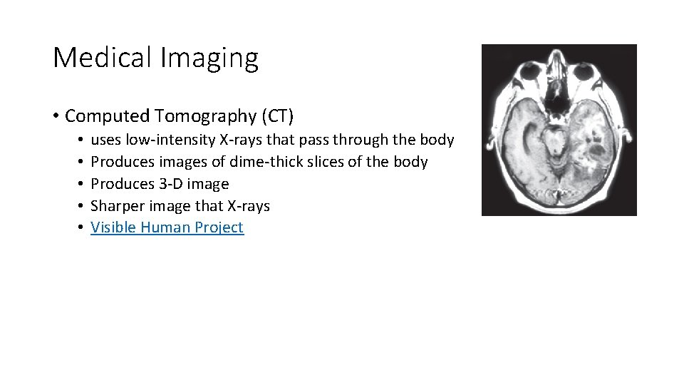 Medical Imaging • Computed Tomography (CT) • • • uses low-intensity X-rays that pass