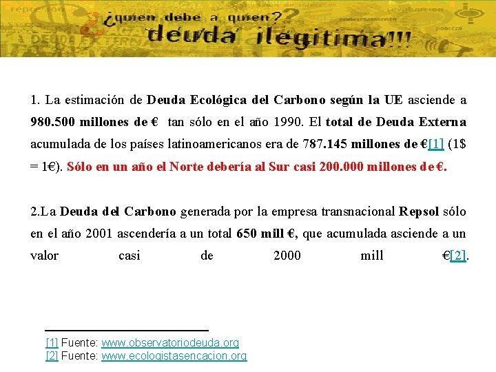 1. La estimación de Deuda Ecológica del Carbono según la UE asciende a 980.