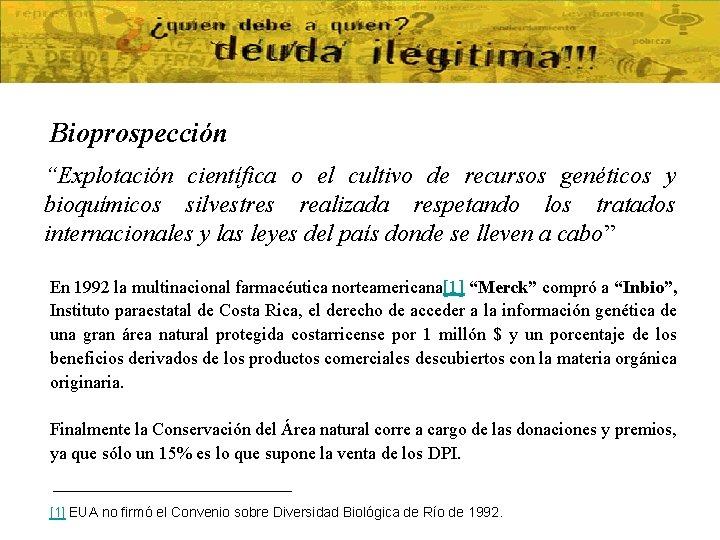 """Bioprospección """"Explotación científica o el cultivo de recursos genéticos y bioquímicos silvestres realizada respetando"""