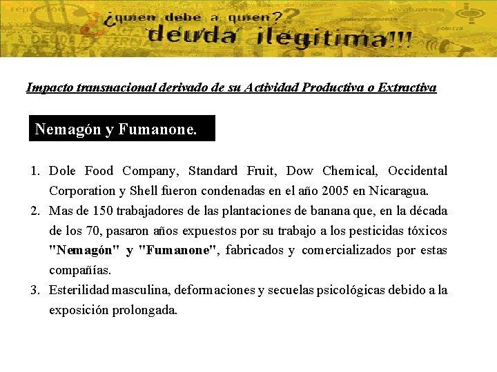Impacto transnacional derivado de su Actividad Productiva o Extractiva Nemagón y Fumanone. 1. Dole