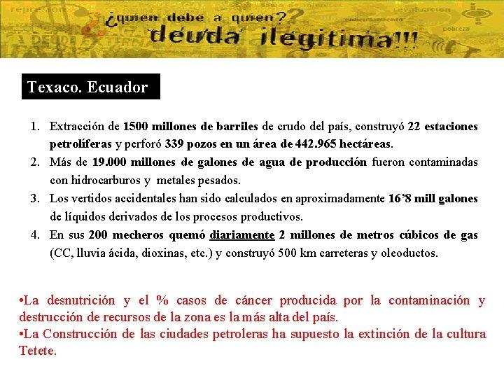 Texaco. Ecuador 1. Extracción de 1500 millones de barriles de crudo del país, construyó