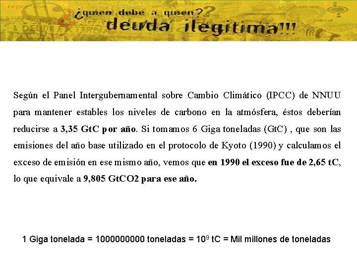 Según el Panel Intergubernamental sobre Cambio Climático (IPCC) de NNUU para mantener estables los
