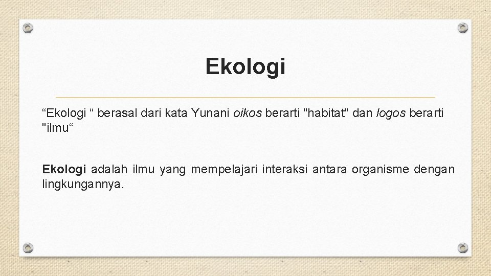 """Ekologi """" berasal dari kata Yunani oikos berarti """"habitat"""" dan logos berarti """"ilmu"""" Ekologi"""