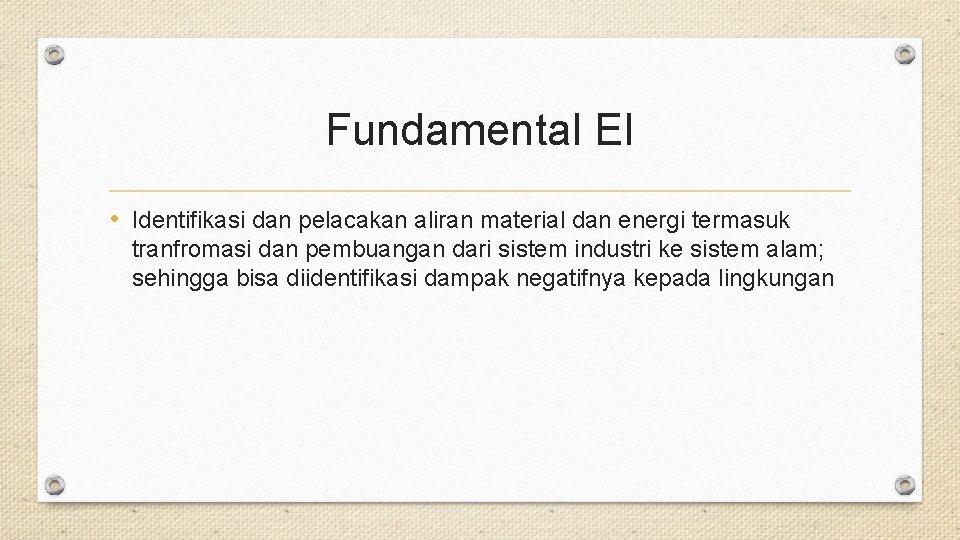 Fundamental EI • Identifikasi dan pelacakan aliran material dan energi termasuk tranfromasi dan pembuangan