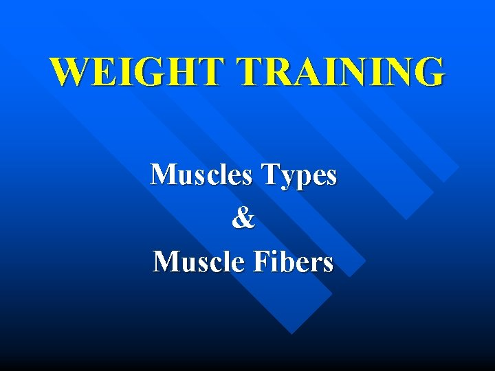 WEIGHT TRAINING Muscles Types & Muscle Fibers