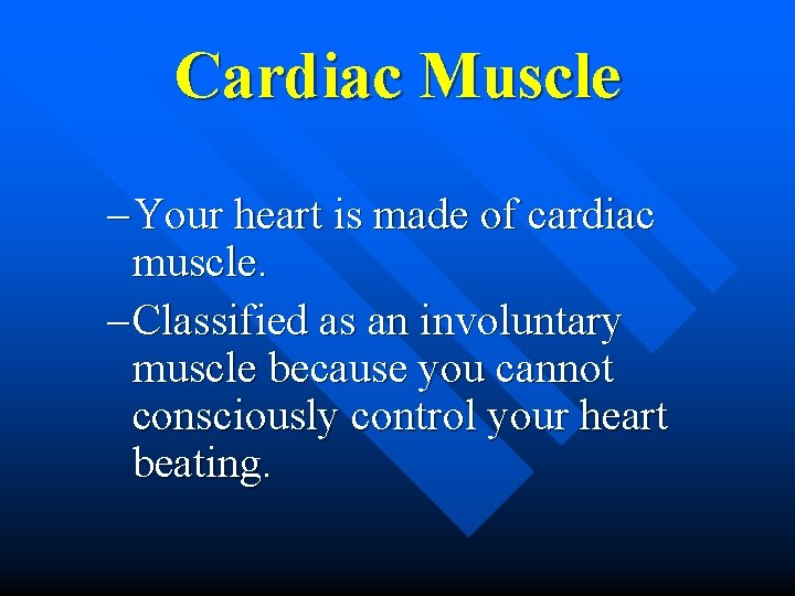 Cardiac Muscle – Your heart is made of cardiac muscle. – Classified as an