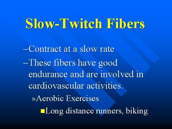 Slow-Twitch Fibers – Contract at a slow rate – These fibers have good endurance