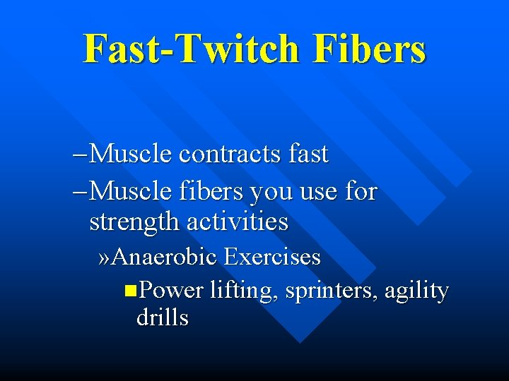 Fast-Twitch Fibers – Muscle contracts fast – Muscle fibers you use for strength activities