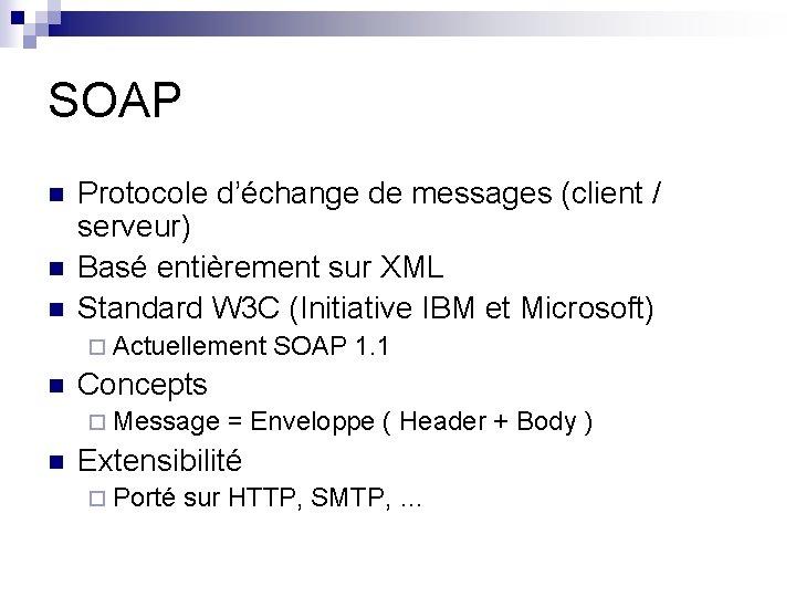 SOAP n n n Protocole d'échange de messages (client / serveur) Basé entièrement sur