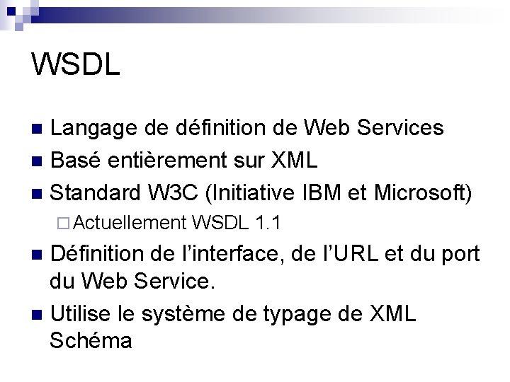 WSDL Langage de définition de Web Services n Basé entièrement sur XML n Standard