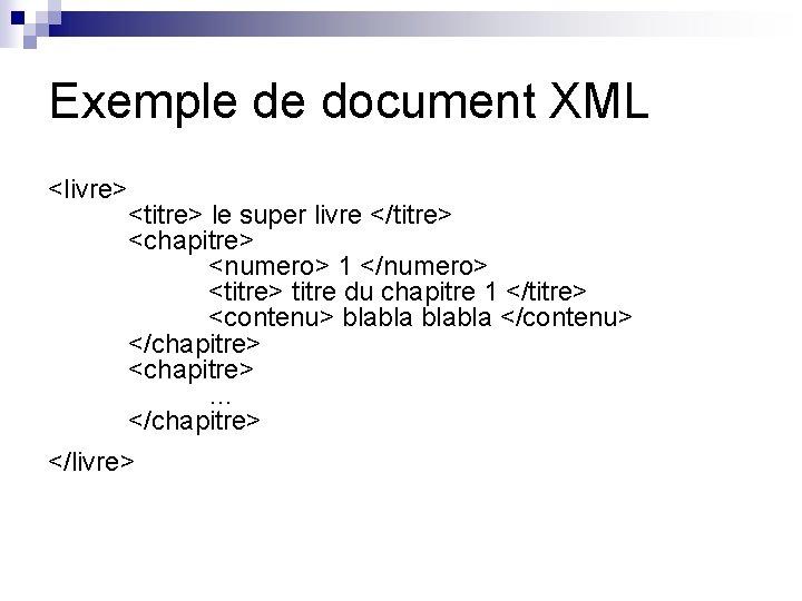 Exemple de document XML <livre> <titre> le super livre </titre> <chapitre> <numero> 1 </numero>