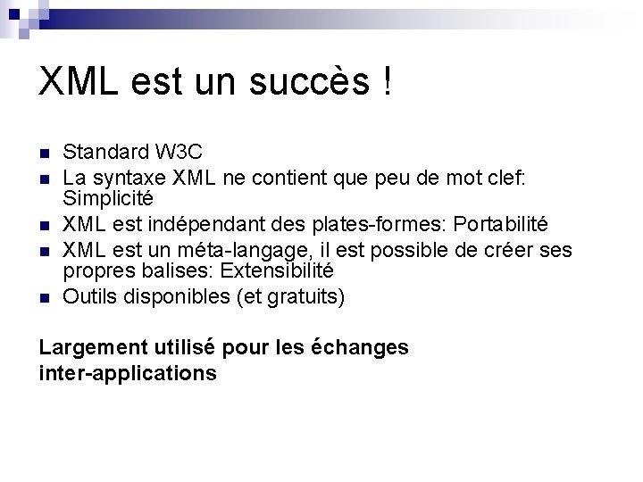 XML est un succès ! n n n Standard W 3 C La syntaxe