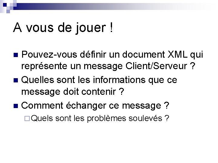 A vous de jouer ! Pouvez-vous définir un document XML qui représente un message