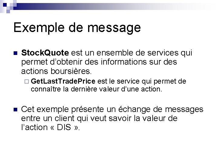 Exemple de message n Stock. Quote est un ensemble de services qui permet d'obtenir