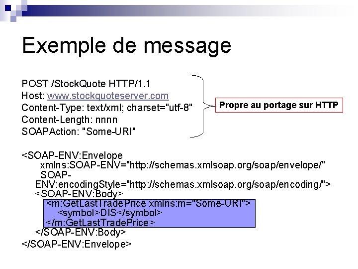 Exemple de message POST /Stock. Quote HTTP/1. 1 Host: www. stockquoteserver. com Content-Type: text/xml;