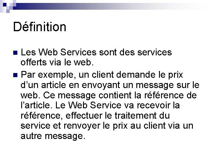 Définition Les Web Services sont des services offerts via le web. n Par exemple,