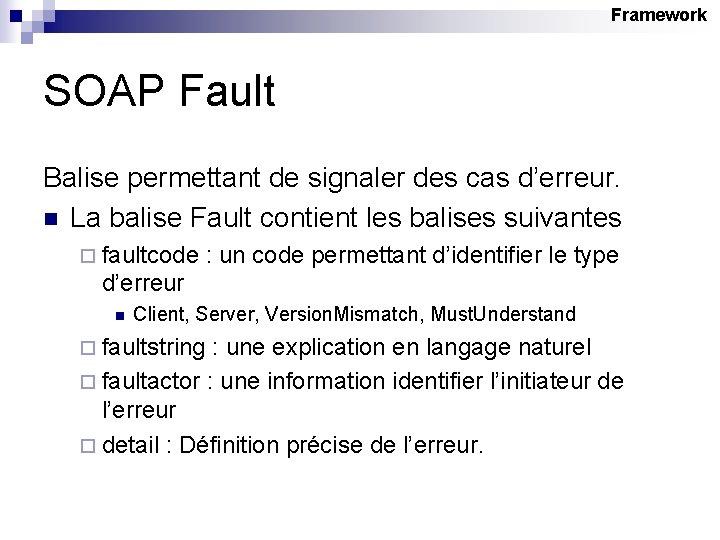 Framework SOAP Fault Balise permettant de signaler des cas d'erreur. n La balise Fault