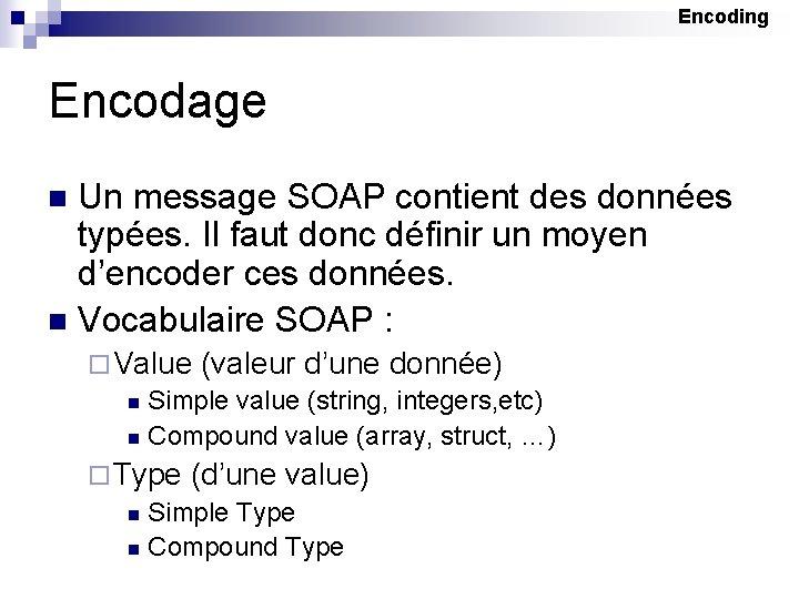 Encoding Encodage Un message SOAP contient des données typées. Il faut donc définir un